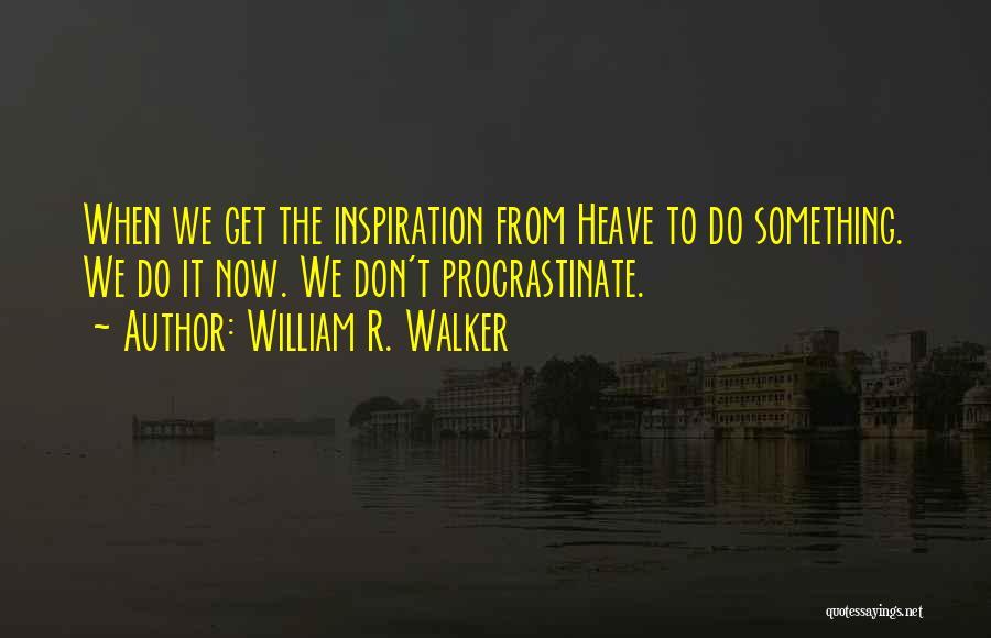 William R. Walker Quotes 341100