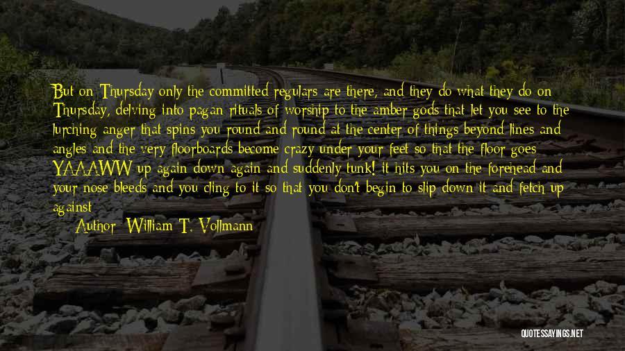 William T. Vollmann Quotes 471377