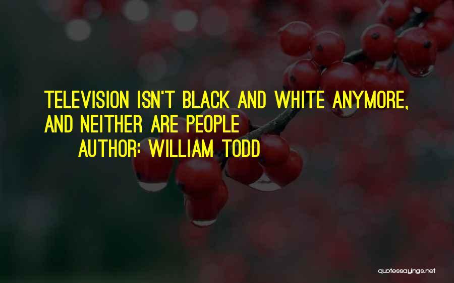 William Todd Quotes 2191574