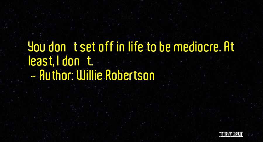 Willie Robertson Quotes 726336