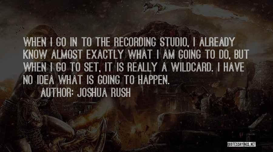 Willing Things To Happen Quotes By Joshua Rush