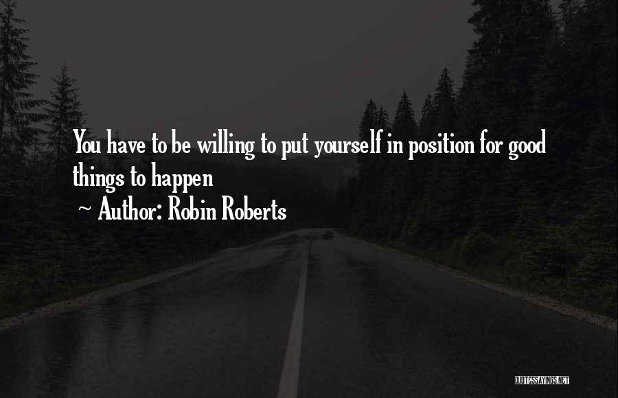 Willing Things To Happen Quotes By Robin Roberts