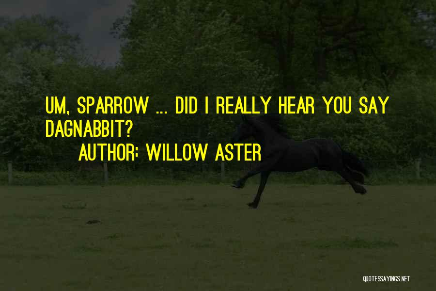 Willow Aster Quotes 1168895
