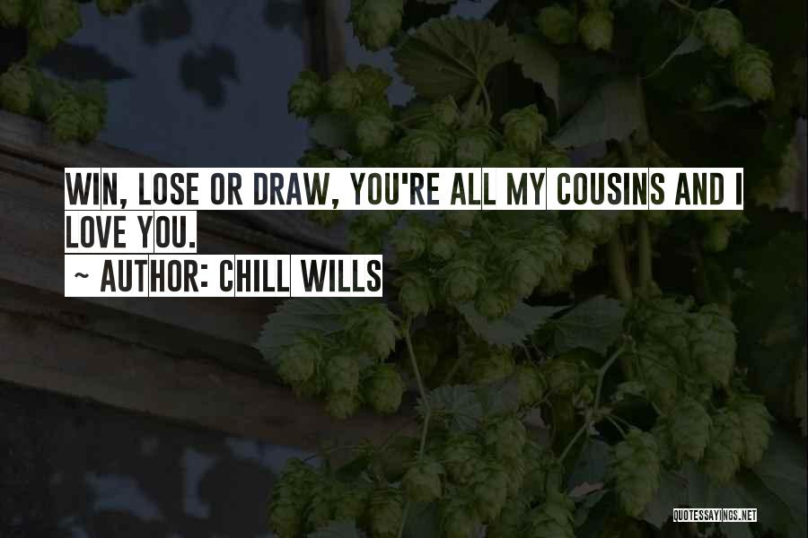 Win Or Lose Love Quotes By Chill Wills
