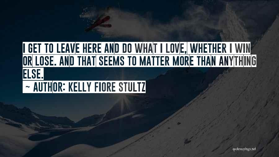 Win Or Lose Love Quotes By Kelly Fiore Stultz