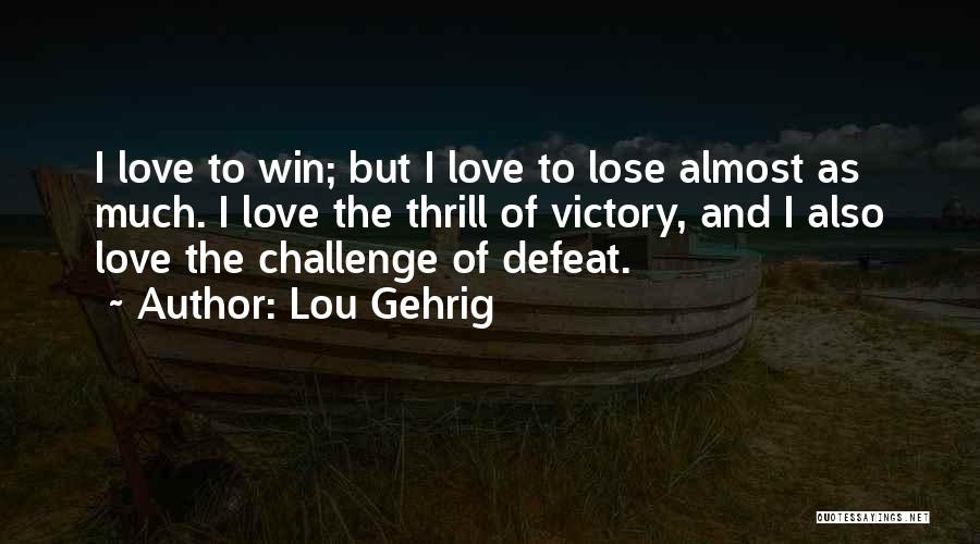 Win Or Lose Love Quotes By Lou Gehrig