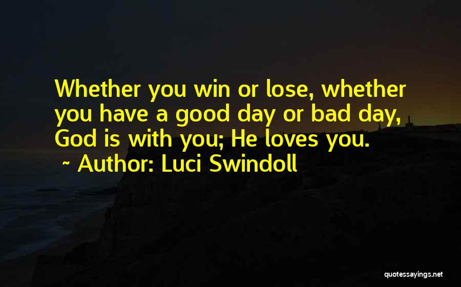 Win Or Lose Love Quotes By Luci Swindoll
