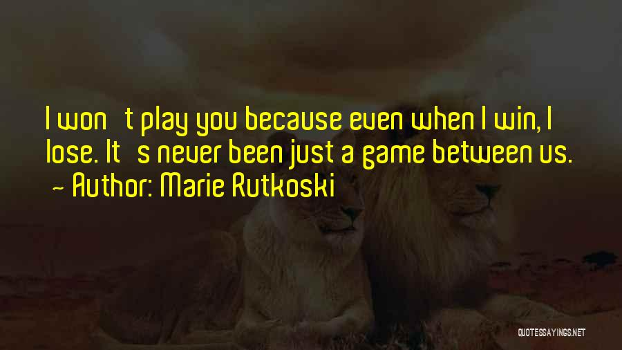 Win Or Lose Love Quotes By Marie Rutkoski