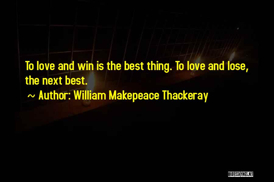 Win Or Lose Love Quotes By William Makepeace Thackeray