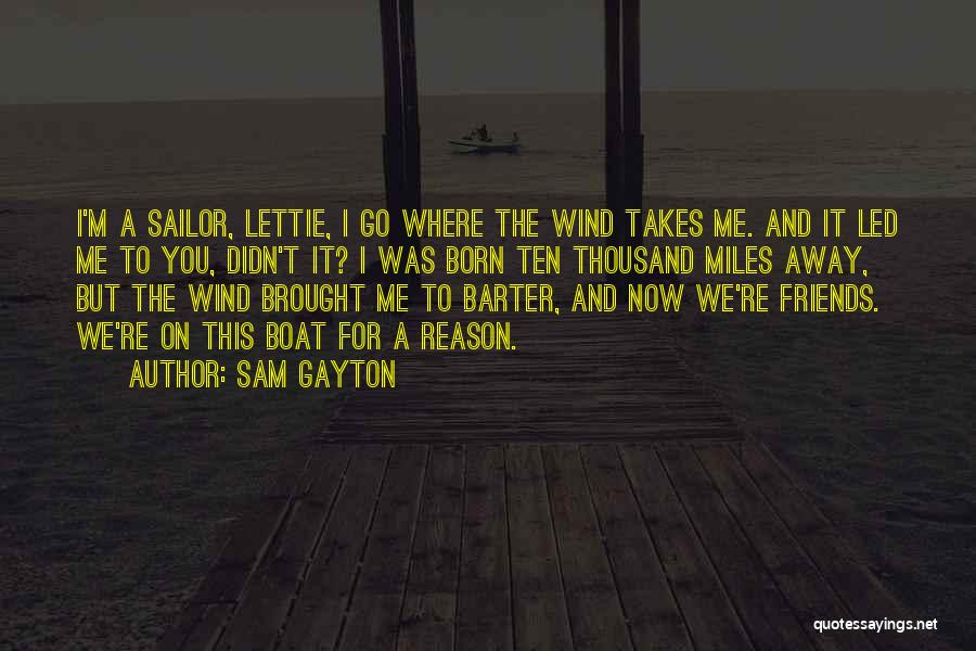Wind And Friends Quotes By Sam Gayton