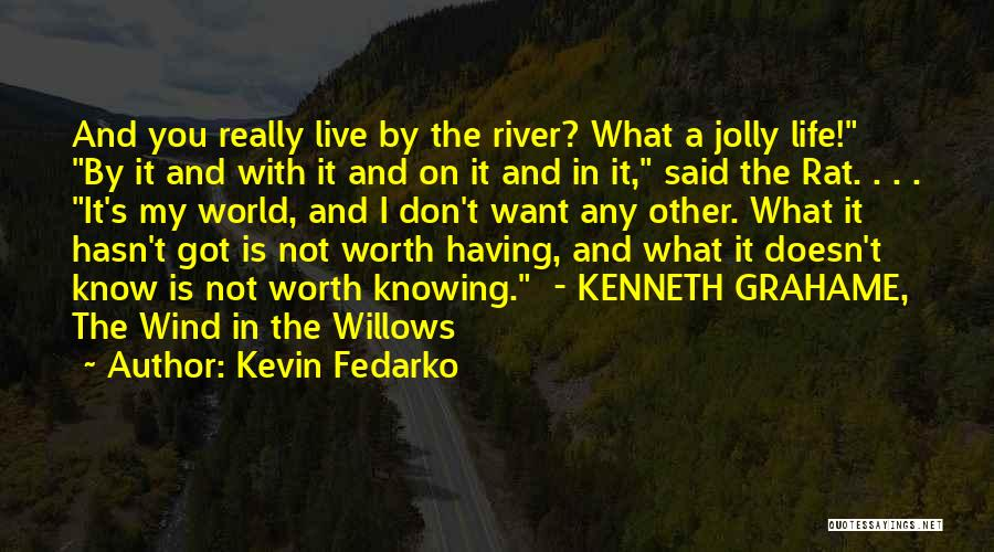 Wind In Willows Quotes By Kevin Fedarko