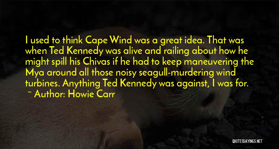 Wind Turbines Quotes By Howie Carr