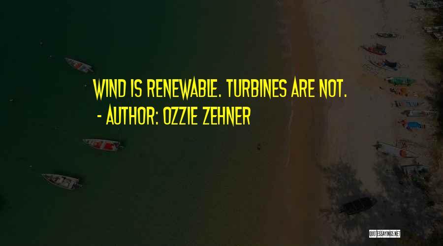 Wind Turbines Quotes By Ozzie Zehner