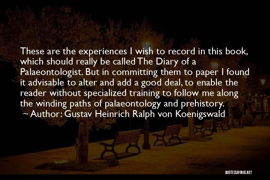 Winding Paths Quotes By Gustav Heinrich Ralph Von Koenigswald