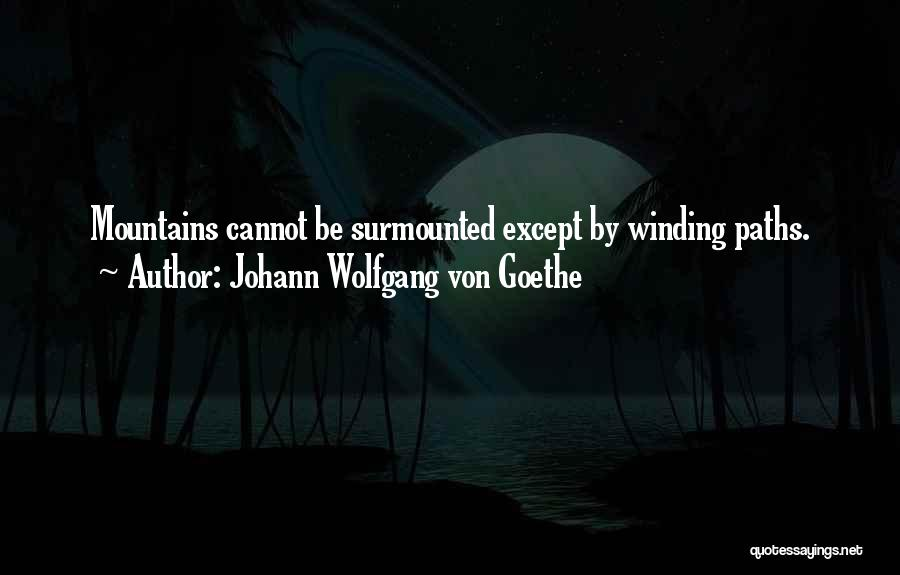 Winding Paths Quotes By Johann Wolfgang Von Goethe