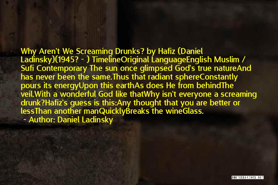Wine Drunk Quotes By Daniel Ladinsky
