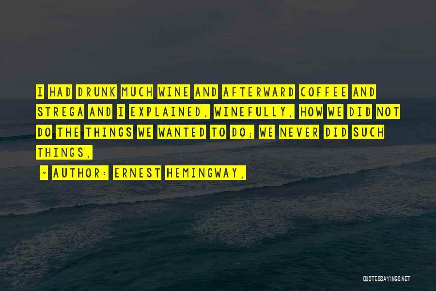 Wine Drunk Quotes By Ernest Hemingway,
