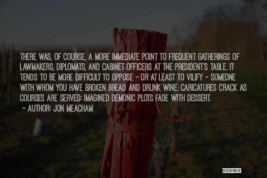 Wine Drunk Quotes By Jon Meacham