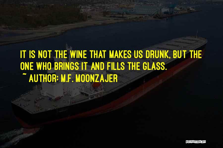 Wine Drunk Quotes By M.F. Moonzajer