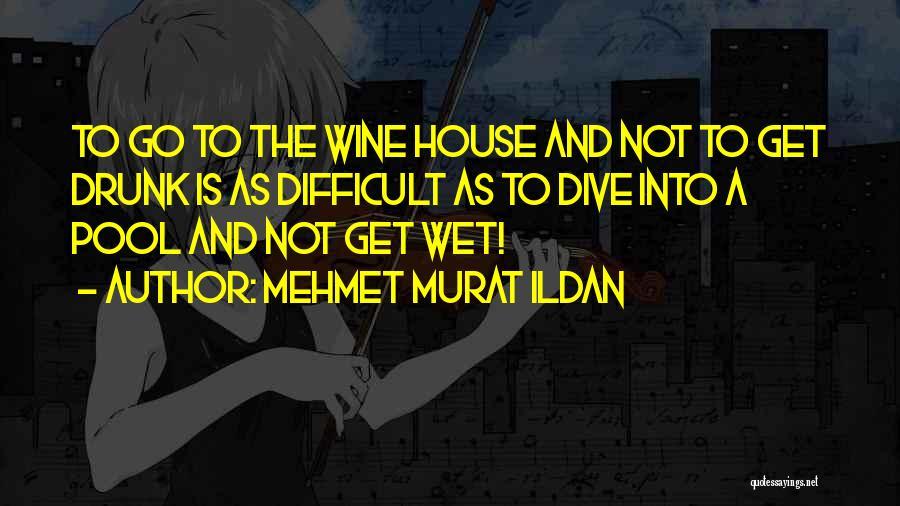 Wine Drunk Quotes By Mehmet Murat Ildan