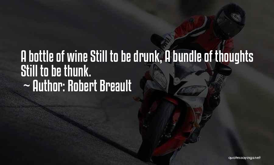 Wine Drunk Quotes By Robert Breault