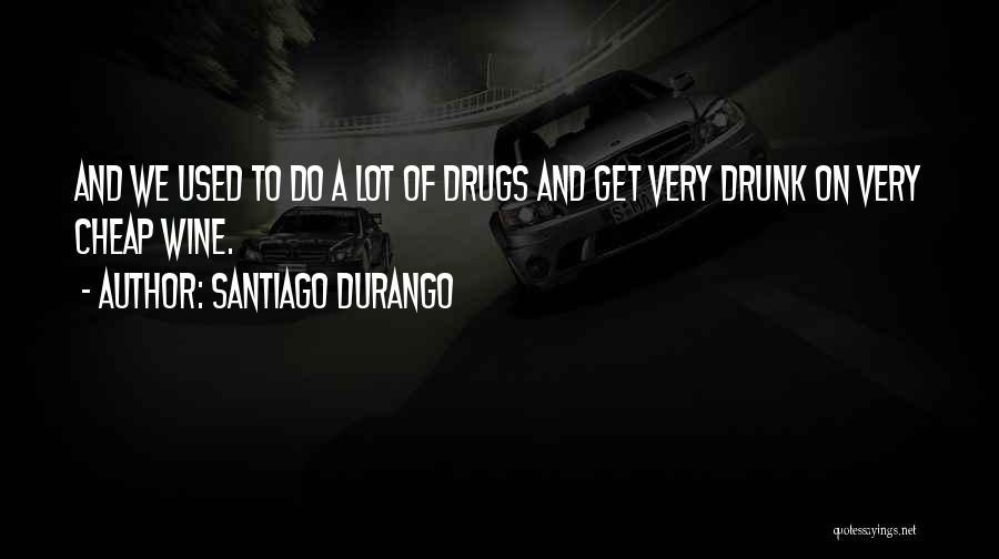 Wine Drunk Quotes By Santiago Durango