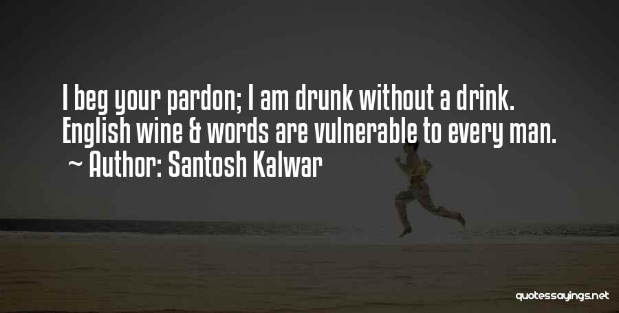 Wine Drunk Quotes By Santosh Kalwar