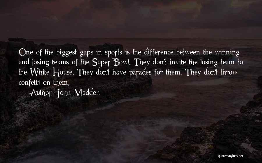 Winning And Losing As A Team Quotes By John Madden