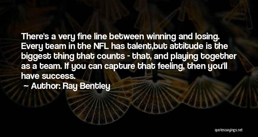 Winning And Losing As A Team Quotes By Ray Bentley