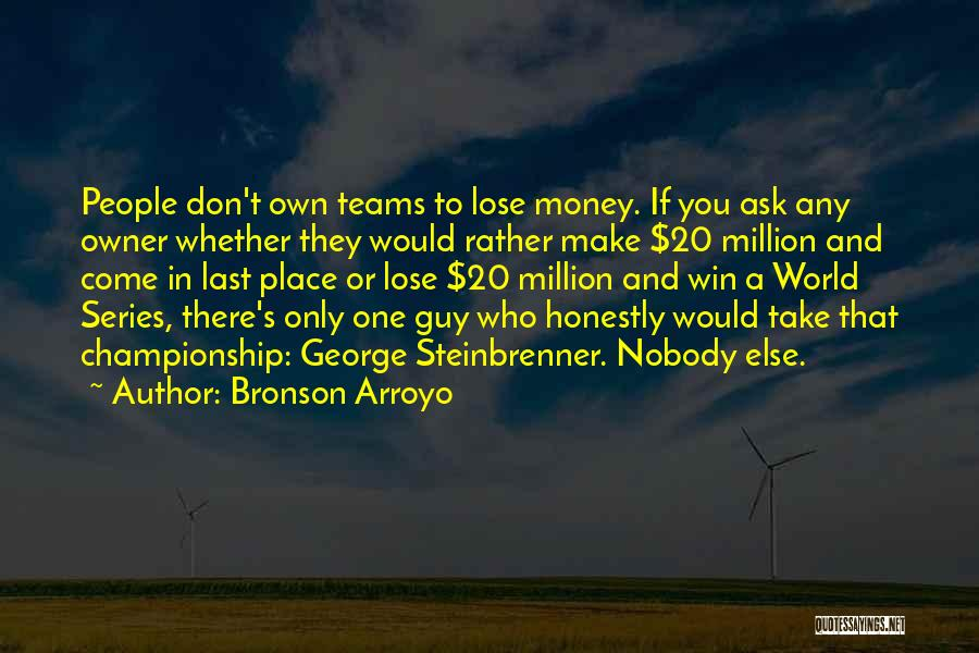 Winning Teams Quotes By Bronson Arroyo