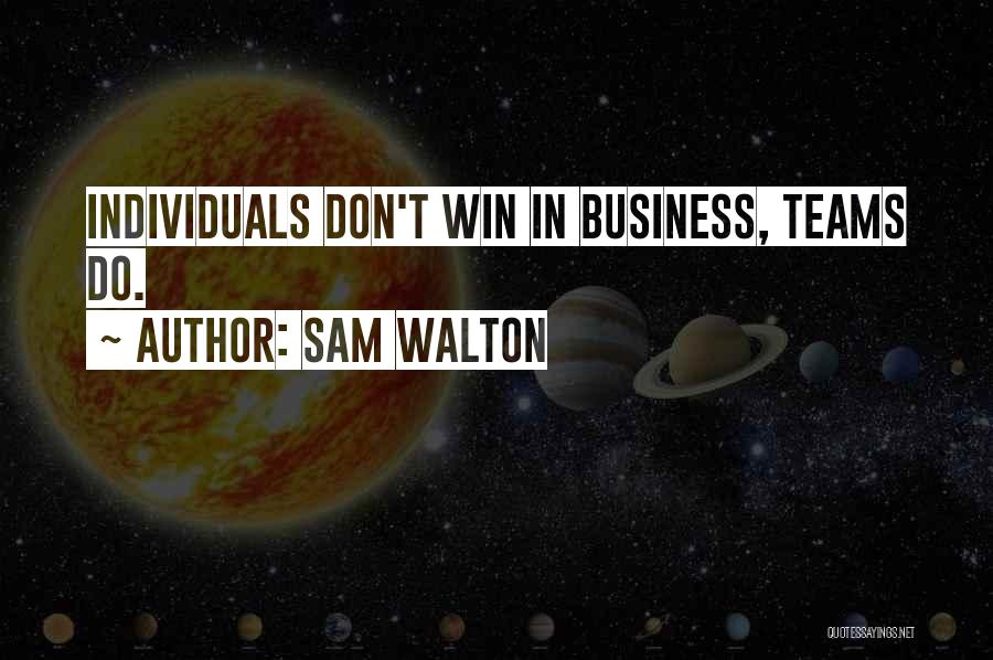 Winning Teams Quotes By Sam Walton