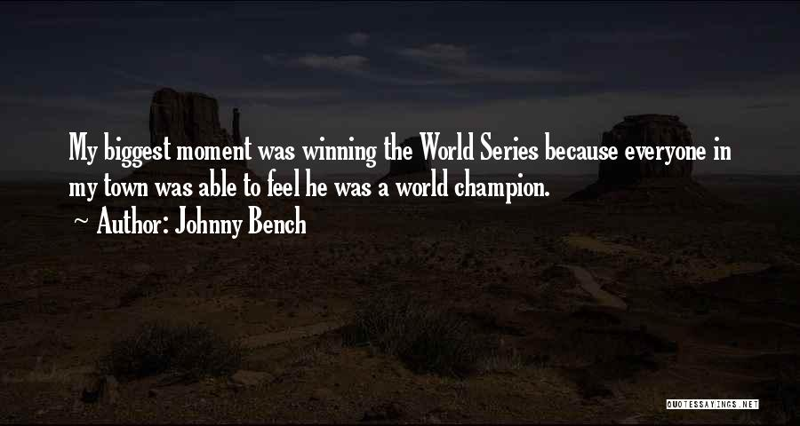 Winning The World Series Quotes By Johnny Bench