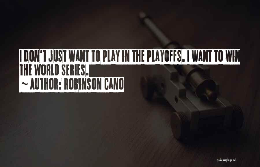 Winning The World Series Quotes By Robinson Cano