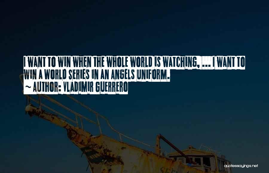 Winning The World Series Quotes By Vladimir Guerrero