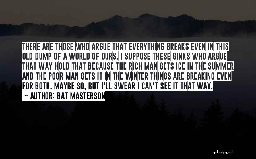 Winter Breaks Quotes By Bat Masterson