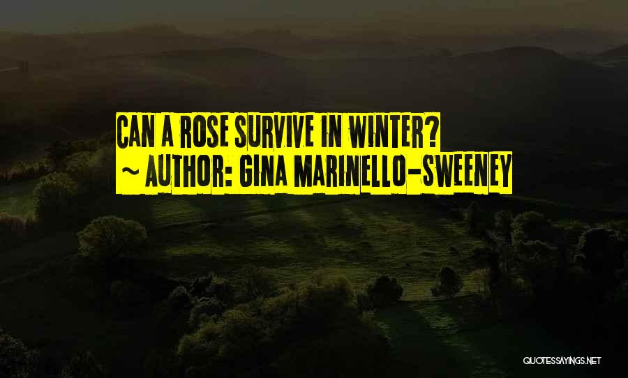 Winter Rose Quotes By Gina Marinello-Sweeney