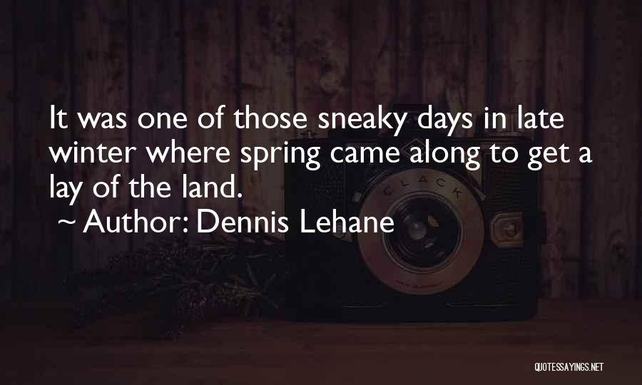 Winter Vs Spring Quotes By Dennis Lehane