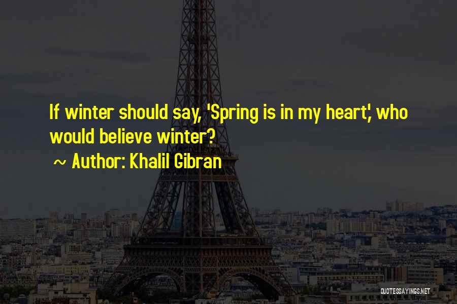 Winter Vs Spring Quotes By Khalil Gibran