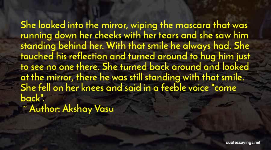 Wiping Tears Quotes By Akshay Vasu