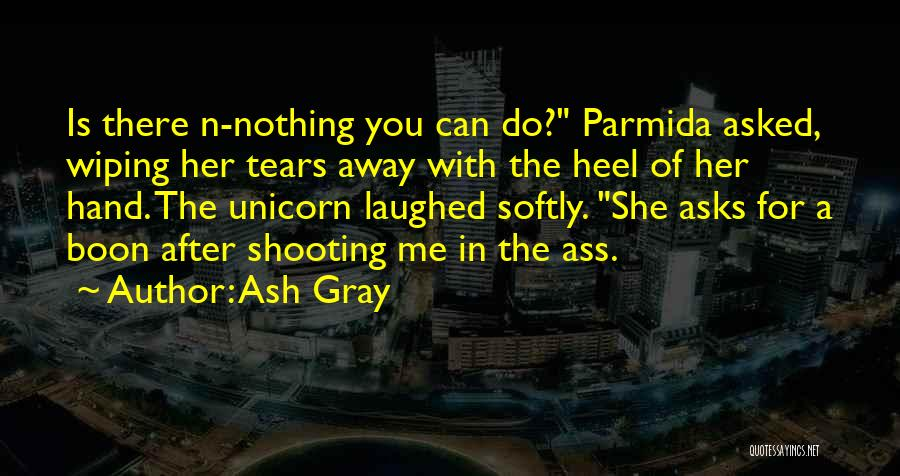 Wiping Tears Quotes By Ash Gray
