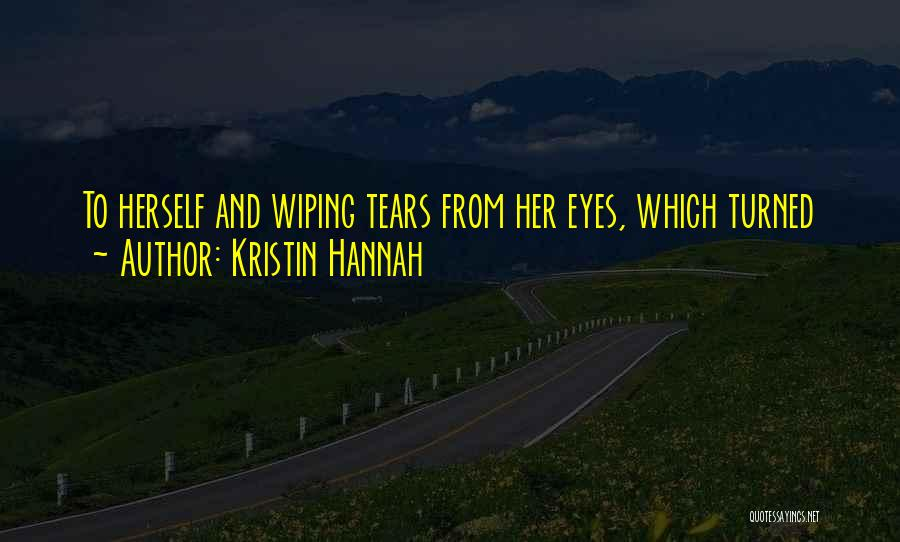 Wiping Tears Quotes By Kristin Hannah