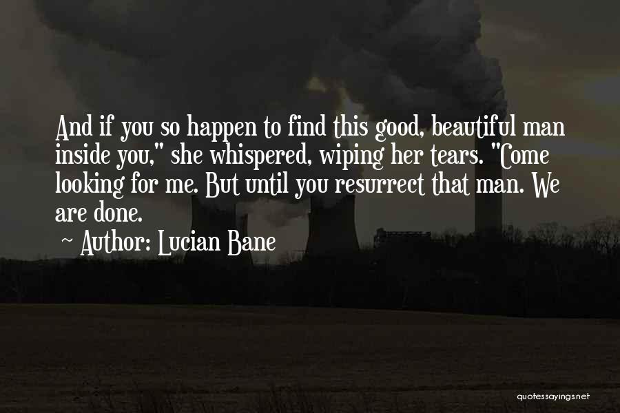 Wiping Tears Quotes By Lucian Bane