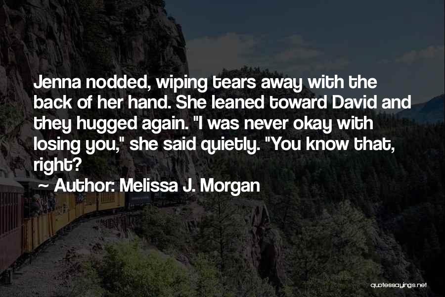 Wiping Tears Quotes By Melissa J. Morgan
