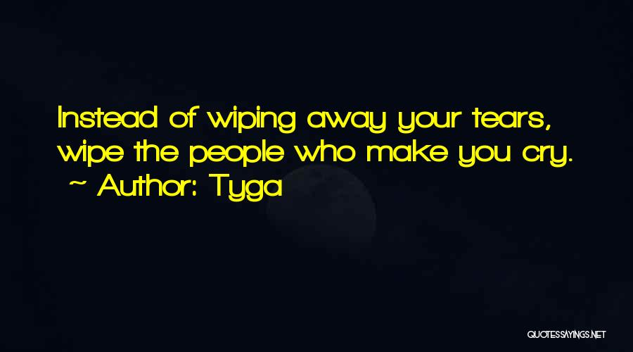 Wiping Tears Quotes By Tyga