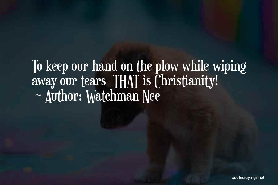 Wiping Tears Quotes By Watchman Nee