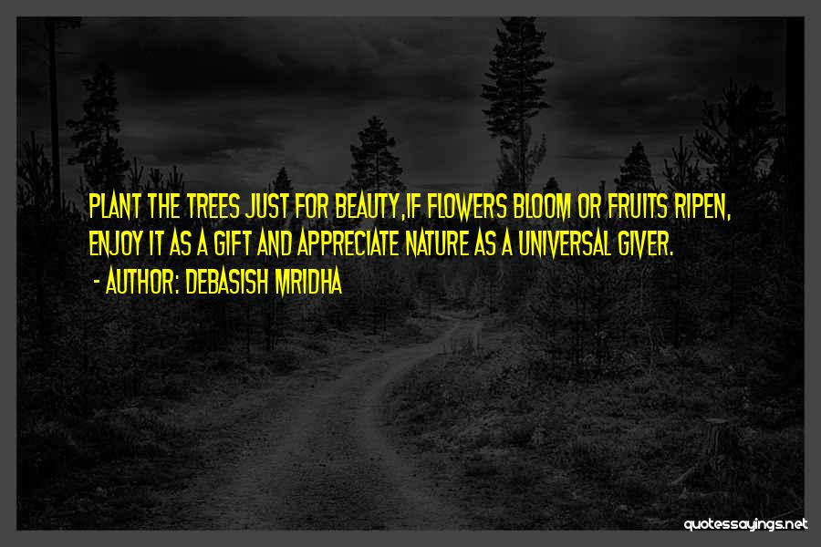 Wisdom And Trees Quotes By Debasish Mridha
