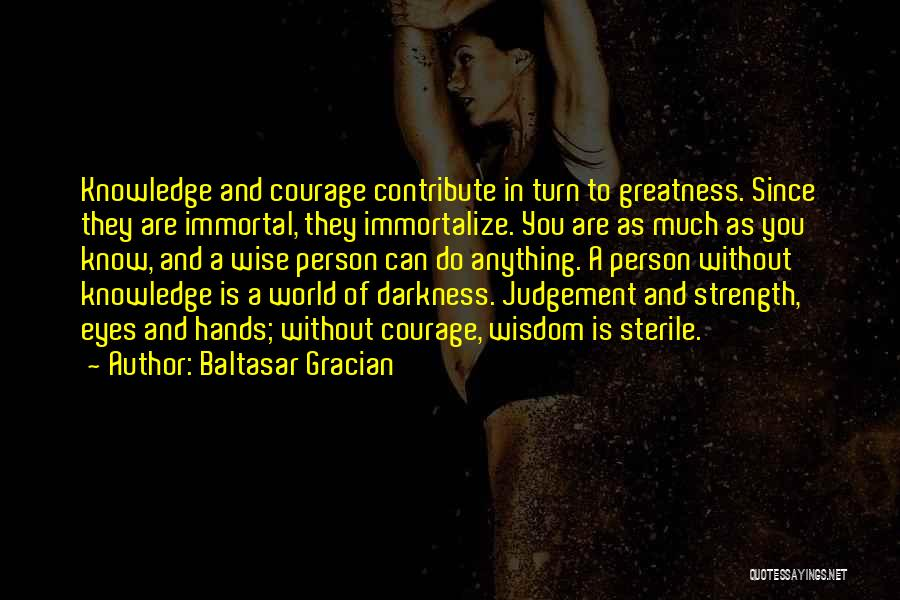 Wisdom Strength And Courage Quotes By Baltasar Gracian