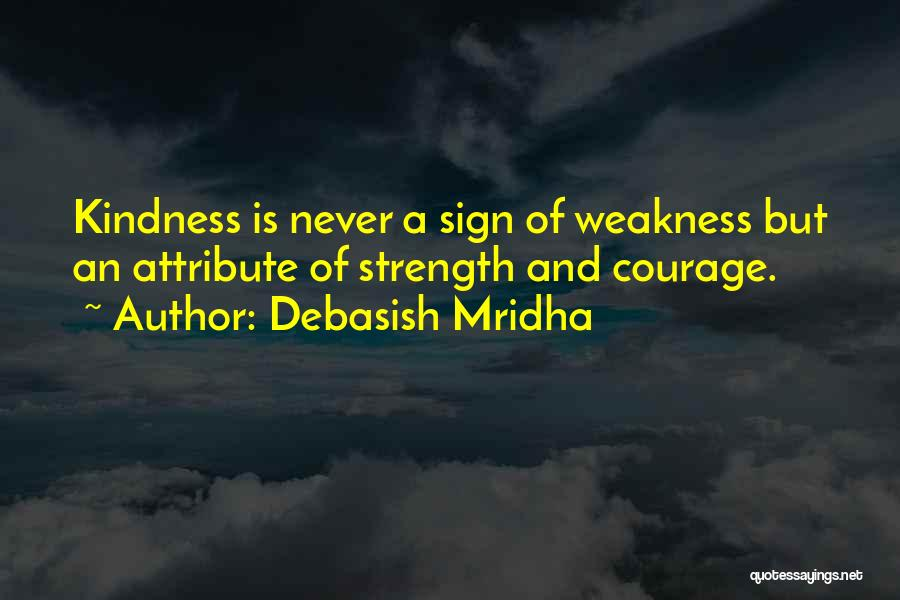 Wisdom Strength And Courage Quotes By Debasish Mridha