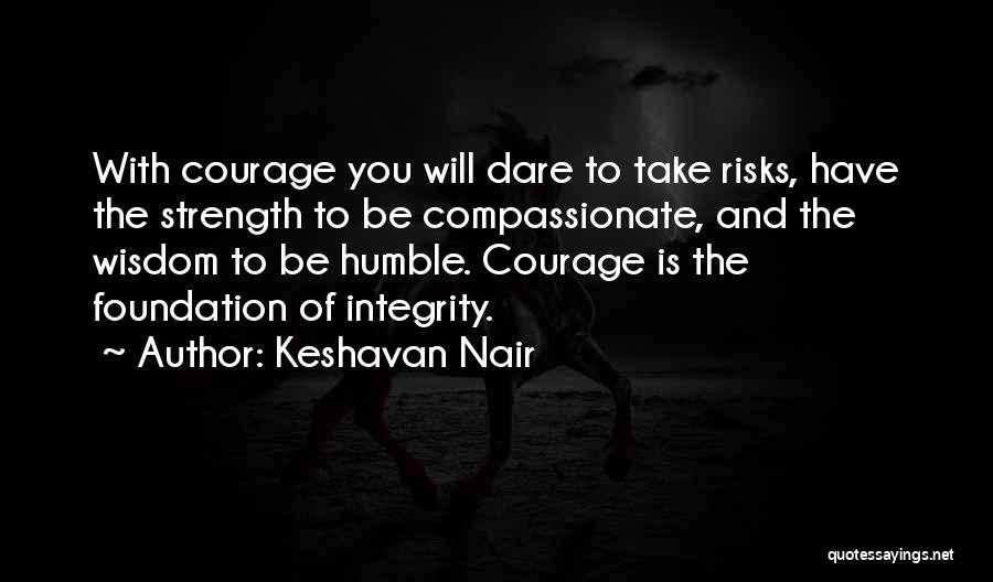 Wisdom Strength And Courage Quotes By Keshavan Nair