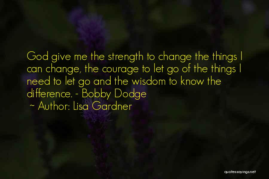 Wisdom Strength And Courage Quotes By Lisa Gardner